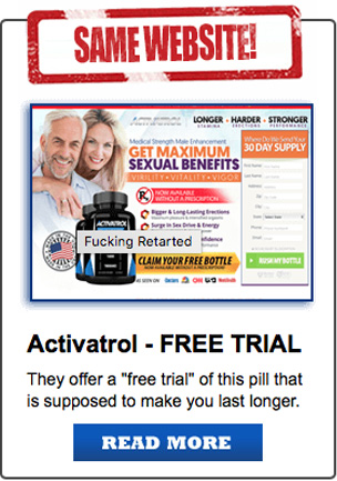 Activatrol - Free Trial, They offer you a 'free trial' of this pill that is supposed to make you last longer.