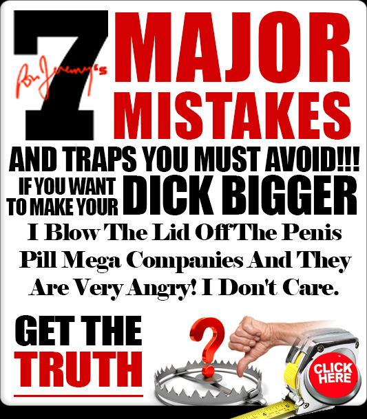 7 Major Penis Enlargement Mistakes You Must Avoid If Your To Make Your Dick Bigger